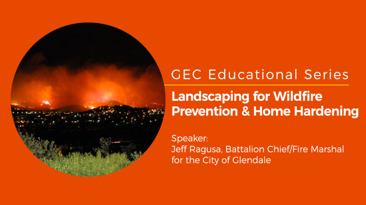 GEC Educational Series: Landscaping for Wildfire Prevention & Home Hardening